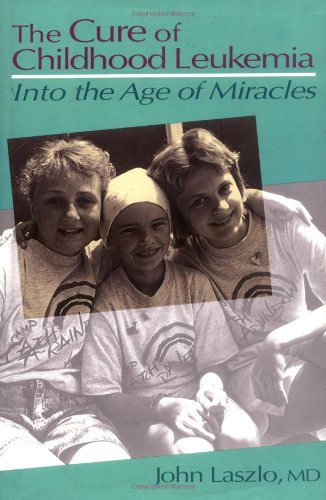 The Cure Of Childhood Leukemia: Into The Age Of Miracles