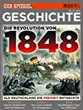 SPIEGEL GESCHICHTE 3/2014: Die Revolution von 1848