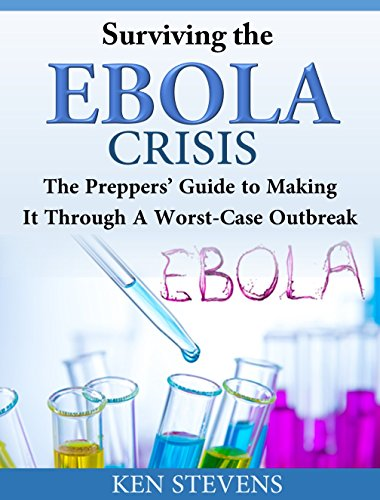Surviving the Ebola Crisis: The Preppers' Guide to Making It Through  A Worst-Case Outbreak by Ken Stevens