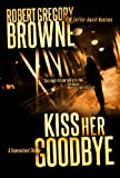 img - for Kiss Her Goodbye (A Thriller) book / textbook / text book
