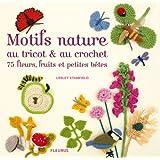 Motifs nature au tricot et au crochet, 75 fleurs, fruits et petites bêtes