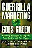 Guerrilla Marketing Goes Green: Winning Strategies to Improve Your Profits and Your Planet (0470409517) by Levinson, Jay Conrad