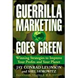 Guerrilla Marketing Goes Green: Winning Strategies to Improve Your Profits and Your Planet ~ Jay Conrad Levinson