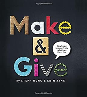 Book Cover: Make and Give: Simple and Modern Crafts to Brighten Every Day