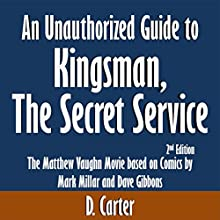 An Unauthorized Guide to Kingsman, The Secret Service: The Matthew Vaughn Movie based on Comics by Mark Millar and Dave Gibbons (       UNABRIDGED) by D. Carter Narrated by David Winograd