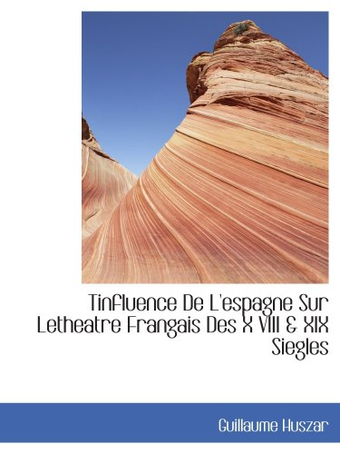 Tinfluence De L'espagne Sur Letheatre Frangais Des X VIII & XIX Siegles
