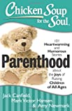 Chicken Soup for the Soul: Parenthood: 101 Heartwarming and Humorous Stories about the Joys of Raising Childr
