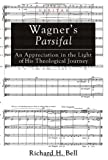 Richard H. Bell Wagner's Parsifal: An Appreciation in the Light of His Theological Journey: 10 (Veritas)