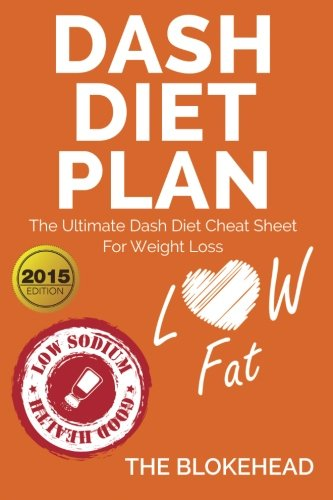 Dash Diet Plan : The Ultimate Dash Diet Cheat Sheet For Weight Loss (The Blokehead Success Series) by The Blokehead