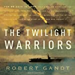 The Twilight Warriors: The Deadliest Naval Battle of World War II and the Men Who Fought It | Robert Gandt