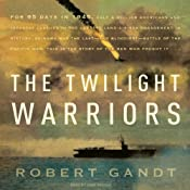 The Twilight Warriors: The Deadliest Naval Battle of World War II and the Men Who Fought It | [Robert Gandt]