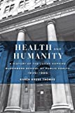 img - for Health and Humanity: A History of the Johns Hopkins Bloomberg School of Public Health, 1935-1985 book / textbook / text book