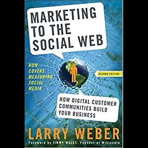 Marketing to the Social Web, Second Edition: How Digital Customer Communities Build Your Business | [Larry Weber]