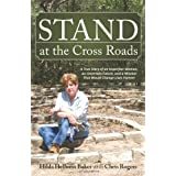 Stand at the Cross Roads: A True Story of an Imperfect Woman, An Uncertain Future, and A Mission That Would Change Lives Forever