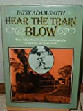 Hear the train blow: Patsy Adam-Smiths classic autobiography of growing up in the bush (0170059952) by Adam-Smith, Patsy