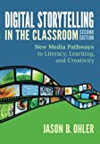 img - for Digital Storytelling in the Classroom: New Media Pathways to Literacy, Learning, and Creativity book / textbook / text book