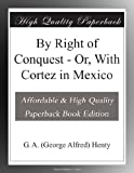 img - for By Right of Conquest - Or, With Cortez in Mexico book / textbook / text book