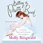 Getting the Pretty Back: Friendship, Family, and Finding the Perfect Lipstick | Molly Ringwald