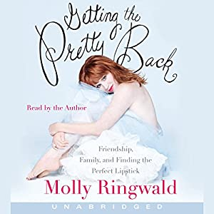 Getting the Pretty Back: Friendship, Family, and Finding the Perfect Lipstick | [Molly Ringwald]
