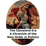 The Cleveland Era: A Chronicle of the New Order in Politics [Annotated]
