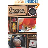 Oregon Curiosities, 2nd: Quirky Characters, Roadside Oddities, and Other Offbeat Stuff (Curiosities Series)