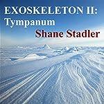 Exoskeleton II: Tympanum | Shane Stadler