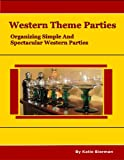 Western Theme Parties: Organizing A Simple and Spectacular Western Party