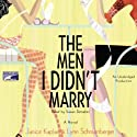 The Men I Didn't Marry (       UNABRIDGED) by Janice Kaplan, Lynn Schnurnberger Narrated by Susan Denaker