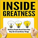 Inside Greatness: Ordinary People Break Down How They Do Extraordinary Things | Moira Bennett,Jill Blake,Debbie Drum,Graham English,Tina Falasca