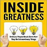 Inside Greatness: Ordinary People Break Down How They Do Extraordinary Things   Moira Bennett,Jill Blake,Debbie Drum,Graham English,Tina Falasca