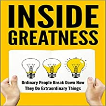 Inside Greatness: Ordinary People Break Down How They Do Extraordinary Things (       UNABRIDGED) by Moira Bennett, Jill Blake, Debbie Drum, Graham English, Tina Falasca Narrated by Michelle Bourque