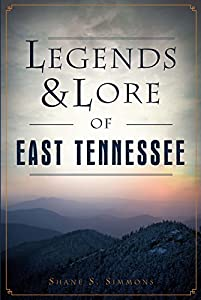 Legends & Lore of East Tennessee (American Legends)