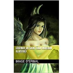 Légende de Saint éloi (version illustré) (French Edition)