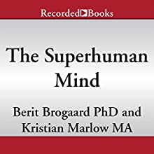 The Superhuman Mind: How to Unleash Your Inner Genius (       UNABRIDGED) by Berit Brogaard, Kristian Marlow Narrated by Andrea Gallo