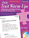 Daily Trait Warm-Ups: 180 Revision and Editing Activities to Kick Off Writing Time: Grades 3 & Up