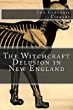 img - for The Witchcraft Delusion in New England (The Esoteric Library) (The Witchcraft Delusion in New England: Its Rise, Progress, and Termination) (Volume 2) book / textbook / text book