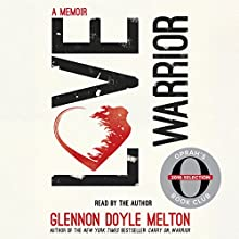 Love Warrior (Oprah's Book Club: A Memoir) Audiobook by Glennon Doyle Melton Narrated by Glennon Doyle Melton