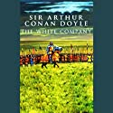 The White Company (       UNABRIDGED) by Sir Arthur Conan Doyle Narrated by Nick Rawlinson