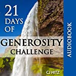 21 Days of Generosity Challenge: Experiencing the Joy That Comes from a Giving Heart (A Life of Generosity) | C. J. Hitz