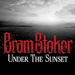 Under the Sunset | [Bram Stoker]