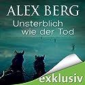 Unsterblich wie der Tod Hörbuch von Alex Berg Gesprochen von: Detlef Bierstedt