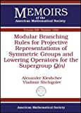 img - for Modular Branching Rules for Projective Representations of Symmetric Groups and Lowering Operators for the Supergroup Q (n) (Memoirs of the American Mathematical Society) book / textbook / text book
