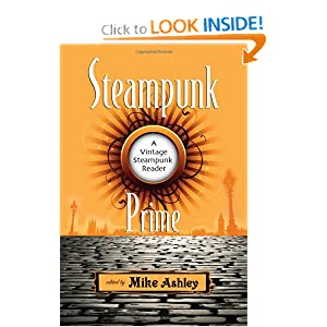 Steampunk Prime: A Vintage Steampunk Reader by Mike Ashley and Paul Di Filippo