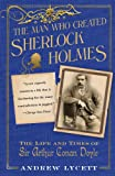 img - for The Man Who Created Sherlock Holmes: The Life and Times of Sir Arthur Conan Doyle book / textbook / text book