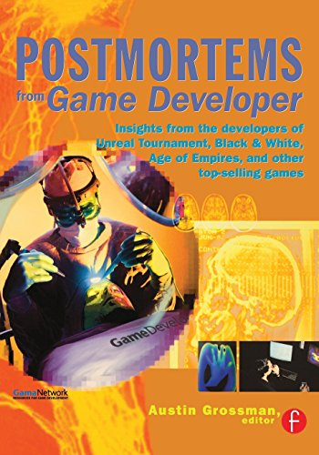 Postmortems from Game Developer: Insights from the Developers of Unreal Tournament, Black & White, Age of Empire, and Other Top-Selling Games (Game Developer Magazine)