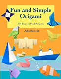 Fun and Simple Origami: 101 Easy-to-Fold Projects (1478189835) by Montroll, John