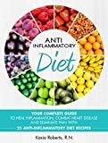 img - for Anti-Inflammatory Diet: Your Complete Guide to Heal Inflammation, Combat Heart Disease and Eliminate Pain with 25 Anti-Inflammatory Diet Recipes book / textbook / text book