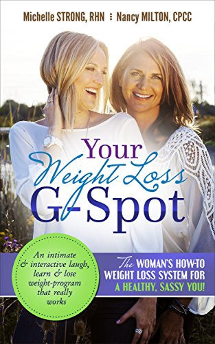 Your Weight Loss G-Spot: The woman's how-to weight loss system for a healthy, sassy you! An intimate and interactive laugh, learn and lose weight-program that really works by Michelle Strong, Nancy Milton