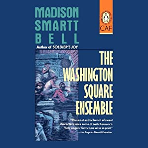 The Washington Square Ensemble | [Madison Smartt Bell]