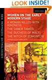 Women on the Early Modern Stage: A Woman Killed with Kindness, The Tamer Tamed, The Duchess of Malfi, The Witch of Edmonton (New Mermaids)
